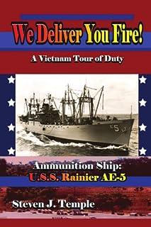 We Deliver You Fire!: A Vietnam Combat Tour - Ammunition Ship U.S.S. Rainier AE-5
