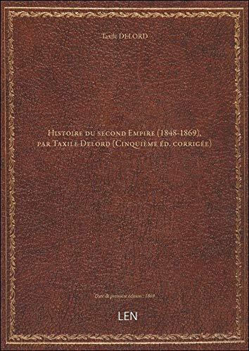 Histoire dusecondEmpire (1848-1869), parTaxileDelord (Cinquième éd. corrigée)