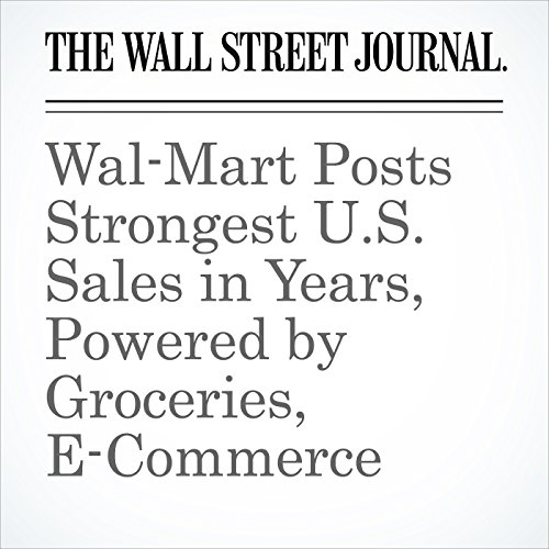 Wal-Mart Posts Strongest U.S. Sales in Years, Powered by Groceries, E-Commerce audiobook cover art
