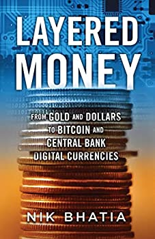 Layered Money  From Gold and Dollars to Bitcoin and Central Bank Digital Currencies