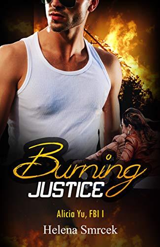 Book: Burning Justice (Alicia Yu, FBI, 1) by Helena Smrcek