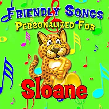 Friendly Songs - Personalized For Sloane