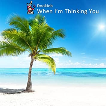 When I'm Thinking You