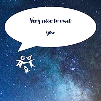 Very Nice to Meet You