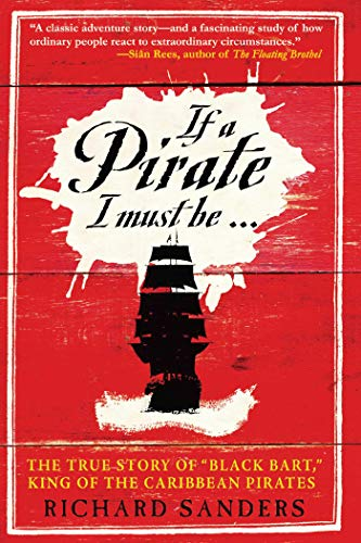 """If a Pirate I Must Be: The True Story of Black Bart, """"King of the Caribbean Pirates"""": The True Story of Black Bart, """"king of the Caribbean ... ]19.95]]rf]hc]r]r]syho]]]01/01/0001]p773]syho"""