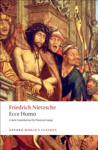 Ecce Homo: How To Become What You Are (Oxford World's Classics) (English Edition)