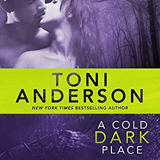 A Cold Dark Place     Cold Justice, Book 1              By:                                                                                                                                 Toni Anderson                               Narrated by:                                                                                                                                 Eric G. Dove                      Length: 9 hrs and 54 mins     400 ratings     Overall 4.3