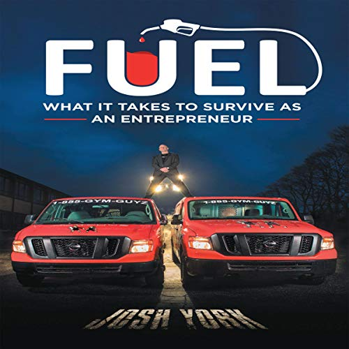 Fuel     What It Takes to Survive as an Entrepreneur              By:                                                                                                                                 Josh York                               Narrated by:                                                                                                                                 Josh York                      Length: 2 hrs and 26 mins     2 ratings     Overall 3.5