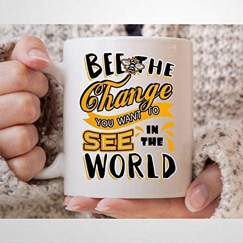 Bee The Change You Want To See In The World Coffee Mug,Ceramic Mug Cup for Office and Home,Tea Milk,Birthday For Her or Him,11oz