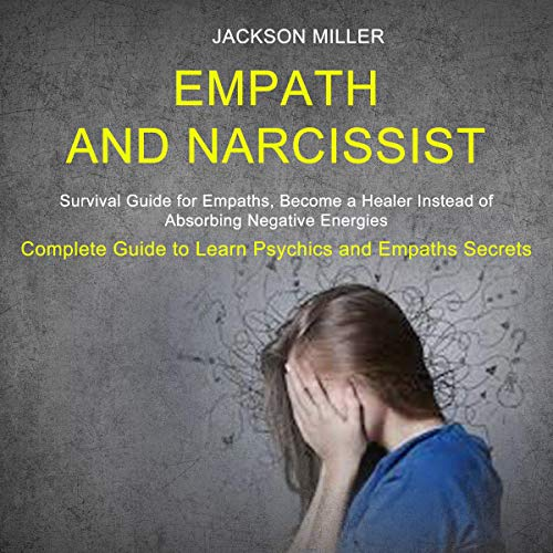 Empath and Narcissist: Survival Guide for Empaths, Become a Healer Instead of Absorbing Negative Energies cover art