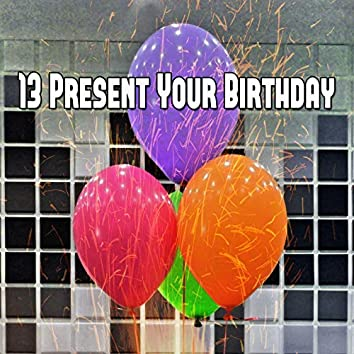 13 Present Your Birthday