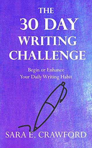 The 30-Day Writing Challenge: Begin or Enhance Your Daily Writing Habit by [Sara E. Crawford]
