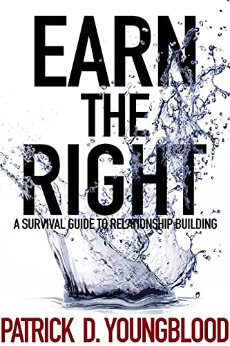Earn the Right: A Survival Guide to Relationship Building