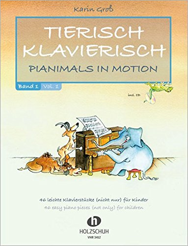 Tierisch Klavierisch Band 1: Pianimals in Motion - 46 leichte Klavierstücke (nicht nur) für Kinder