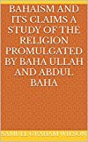Bahaism and Its Claims A Study of the Religion Promulgated by Baha Ullah and Abdul Baha (English...