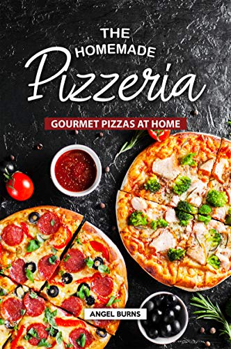 The Homemade Pizzeria: Gourmet Pizzas at Home (English Edition)