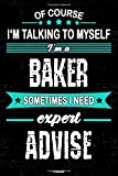 Of course I'm talking to myself I'm a Baker sometimes I need expert advise Notebook: Baker Journal 6 x 9 inch Book 120 lined pages gift