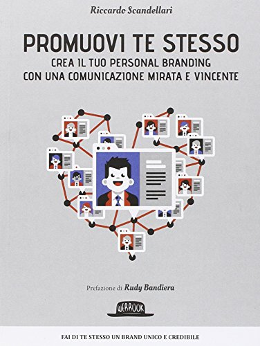 Promuovi te stesso. Crea il tuo personal branding con una comunicazione mirata e vincente