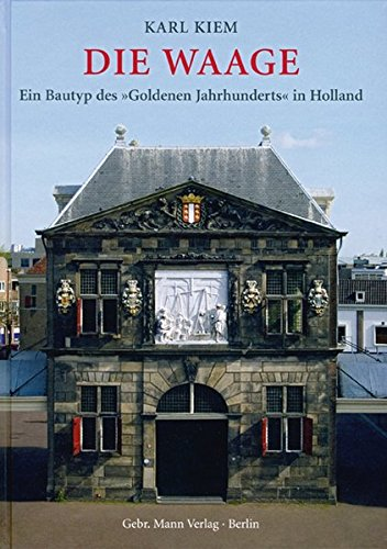 Die Waage: Ein Bautyp des 'Goldenen Jahrhunderts' in Holland