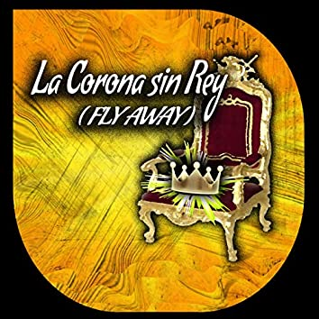 La Corona sin Rey (Fly Away)