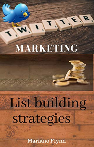 Twitter Marketing: List Building Strategies (Money Online Book 4)