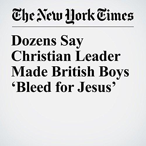 Dozens Say Christian Leader Made British Boys 'Bleed for Jesus' copertina