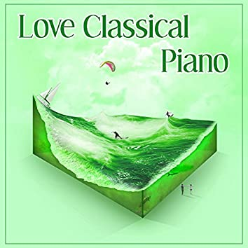 Love Classical Piano – Classical Melodies with Composers, Relax After Work, Music for Soul, Mozart, Chopin