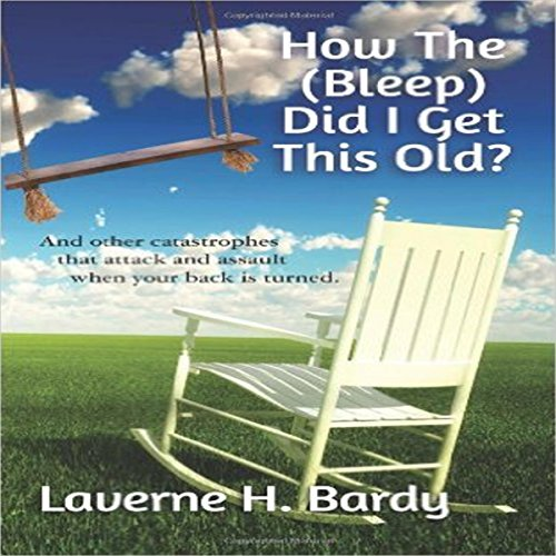 How the (Bleep) Did I Get This Old?     And Other Catastrophes That Attack and Assault When Your Back Is Turned              By:                                                                                                                                 Laverne H. Bardy                               Narrated by:                                                                                                                                 Candee Lewis                      Length: 4 hrs and 19 mins     3 ratings     Overall 2.7