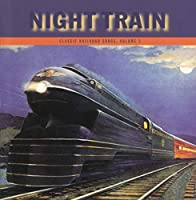 Classic Railroad Songs, Vol. 3: Night Train