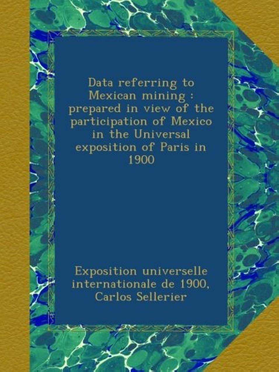 ミシン応用滝Data referring to Mexican mining : prepared in view of the participation of Mexico in the Universal exposition of Paris in 1900