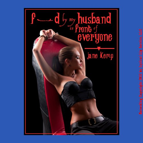 F-----d by My Husband in Front of Everyone     My Wife's Secret Desires, Episode 8              By:                                                                                                                                 Jane Kemp                               Narrated by:                                                                                                                                 Amber Grayson Vayle                      Length: 14 mins     1 rating     Overall 2.0