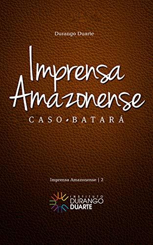 Imprensa Amazonense: Caso Batará (Portuguese Edition)