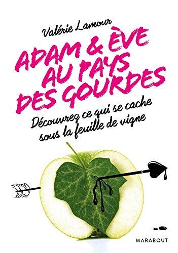 Adam et Eve aux pays des gourdes: Comprendre et maîtriser la notice d'utilisation des hommes