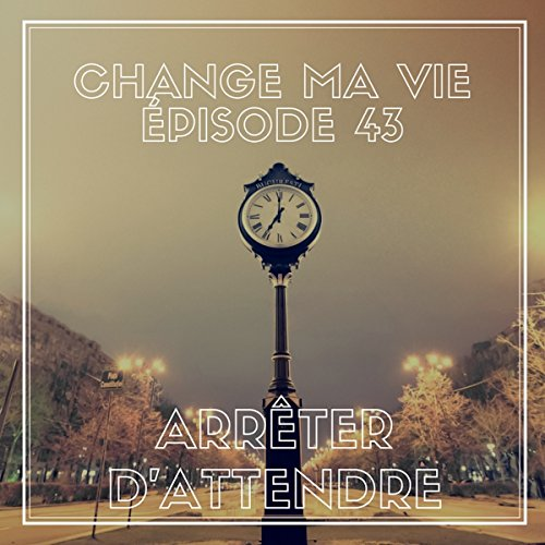 Arrêter d'attendre     Change ma vie 43              By:                                                                                                                                 Clotilde Dusoulier                               Narrated by:                                                                                                                                 Clotilde Dusoulier                      Length: 15 mins     1 rating     Overall 5.0