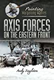 Axis Forces on the Eastern Front (Painting Wargaming Figures)