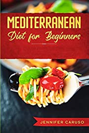 Mediterranean Diet for Beginners: THE COMPLETE GUIDE WITH OVER 80 RECIPES,  30 DAY DIET MEAL PLAN, MANY TIPS FOR SUCCESS