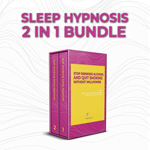 『Sleep Hypnosis: 2 in 1 Bundle: Stop Drinking Alcohol and Quit Smoking Without Willpower: Relax, Fall Asleep and Overcome Drinking and Smoking Now』のカバーアート