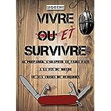 Vivre ET survivre: Se préparer, s'adapter et faire face à la fin du monde ou aux crises du quotidien (French Edition)