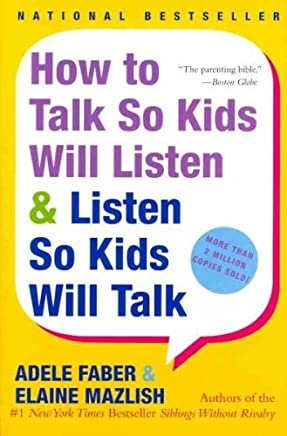 [(How to Talk So Kids Will Listen and Listen So Kids Will Talk)] [By (author) Adele Faber ] published on (October, 1999)