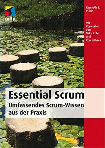 Essential Scrum: Die wesentlichen Aspekte von Scrum zum Lernen und Nachschlagen. Hervorragend geeignet für die Scrum-Zertifizierung (mitp Professional): Umfassendes Scrum-Wissen aus der Praxis