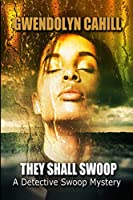 They Shall Swoop: A Detective Swoop Mystery