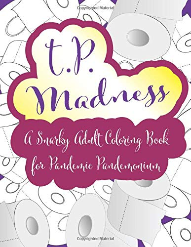TP Madness: A Snarky Adult Coloring Book for Pandemic Pandemonium