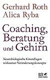 Coaching, Beratung und Gehirn: Neurobiologische Grundlagen wirksamer Veränderungskonzepte