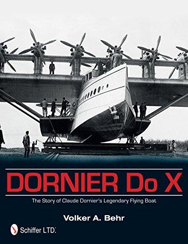 Dornier Do X: The Story of Claude Dorniers Legendary Flying Boat: The Story of Claude Dornier's Legendary Flying Boat