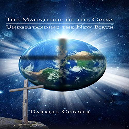 The Magnitude of the Cross: Understanding the New Birth audiobook cover art