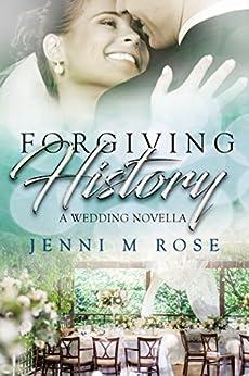 Forgiving History: A Wedding Novella (Freehope Book 2) by [Jenni M Rose]