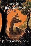 Off the Beaten Path: 22 Stories by Gustavo Bondoni