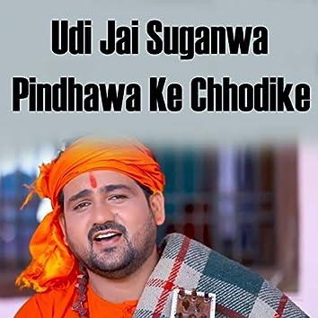 Udi Jai Suganwa Pindhawa Ke Chhodike