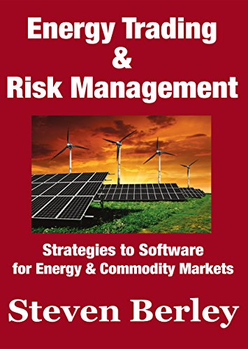 Energy Trading and Risk Management: Trading, Hedging and Risk Management Strategies to Software for Energy & Commodity Markets (English Edition)