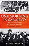 One Morning In Sarajevo: The true story of the assassination that changed the world